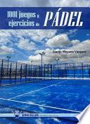 1001 Juegos y Ejercicios de Pádel