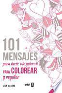 101 mensajes para decir Te quiero, colorear y regalar