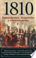 1810, antecedentes, desarrollo y consecuencias