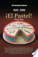 1920-2000 ¡El Pastel! Parte Dos