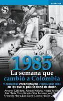 1985. La semana que cambió a Colombia