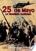 25 de mayo. La tragedia olvidada