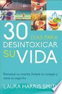 30 Dias Para Desintoxicar Su Vida