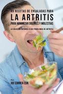 49 Recetas de Ensaladas Para La Artritis Para Minimizar Dolores Y Molestias: La Solución Natural a Sus Problemas de Artritis