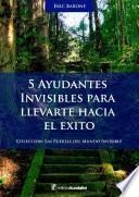 5 ayudantes invisibles para llevarte hacia el éxito