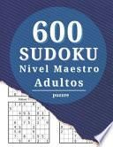 600 Sudokus Nivel Maestro Adultos