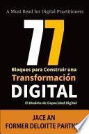 77 Bloques para Construir una Transformación Digital: El Modelo de Capacidad Digital