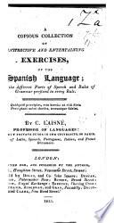 A copious collection of ... exercises of the Spanish Language, etc