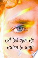 A los ojos de quien te amó