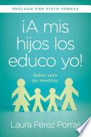 ¡A mis hijos los educo yo! / I Teach my Children