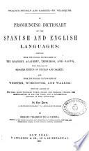 A pronouncing dictionary of the Spanish and English languages: composed from the Spanish dictionaries of the Spanish Academy ...