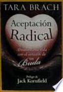 Aceptación radical : abrazando tu vida con el corazón de un buda