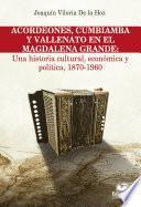 Acordeones, cumbiamba y vallenato en el Magdalena Grande: Una historia cultural, económica y política, 1870 - 1960