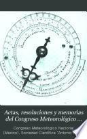 Actas, resoluciones y memorias del Congreso meteorológico nacional inciado por la Sociedad Científica Antonio Alzate...