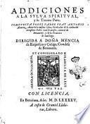 Addiciones a la Sylua spiritual, y su tercera parte. Compuesta por el padre fray Antonio Aluarez, autor de la misma Sylua, ..