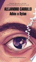 Adiós a Dylan (Premio Mauricio Achar / Literatura Random House 2016)