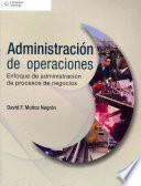 Administración de operaciones. Enfoque de administración de procesos de negocios