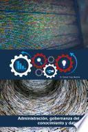 Administraci—n, gobernanza del conocimiento y datos
