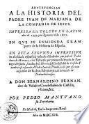 Aduertencias a la historia del padre Iuan de Mariana de la Compañia de Iesus. Impressa en Toledo en latin año de 1592. y en romance el de 1601. ... Por Pedro Mantuano ...