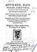 Aduiento, natiuidad, circuncision, y Epiphania de nuestro Redentor : con todas las fiestas de nuestra Señora, y su esposo San Ioseph