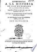 Advertencias a la Historia de Iuan de Mariana, de la Compañia de Iesus, impressa en Toledo en latin año 1592 y en romançe el de 1601