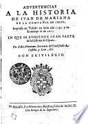 ADVERTENCIAS A LA HISTORIA DE IVAN DE MARIANA DE LA COMPAÑIA DE IESVS. Impressa en Toledo en latin año 1592. y en Romançe el de 1601. EN QVE SE ENMIENDA GRAN PARTE de la Historia de España