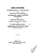 Aguas artesianas subterraneas y corrientes en la Provincia de Madrid. Su alumbramiento ... y aprovechamiento para riegos en toda España, etc