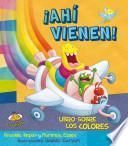 !Ahi Vienen!: Libro Sobre los Colores