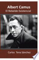 Albert Camus, El Rebelde Existencial