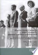 Alberto Lleras Camargo y John F. Kennedy: amistad y política internacional. Recuento de episodios de la guerra fría, la alianza para el progreso y el problema en cuba.
