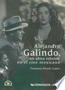 Alejandro Galindo, un alma rebelde en el cine mexicano