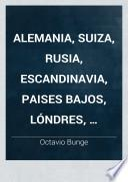 Alemania, Suiza, Rusia, Escandinavia, Paises Bajos, Lóndres, Estados Unidos, de Nueva York al Rio de la Plata