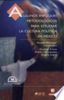 Algunos enfoques metodológicos para estudiar la cultura política en México