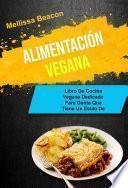 Alimentación Vegana : Libro De Cocina Vegana Dedicado Para Gente Que Tiene Un Estilo De Vida Ocupado