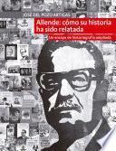 Allende: cómo su historia ha sido relatada