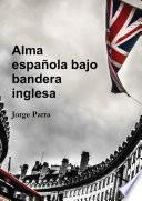 Alma española bajo bandera inglesa