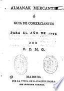 Almanak mercantil o guia de comerciantes para el año 1799-[1800] Por D. D. M. G.