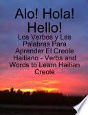 Alo! - Hola! - Hello!: Los Verbos y Las Palabras Para Aprender El Creole Haitiano