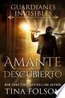 Amante Al Descubierto (Guardianes Invisibles #1)