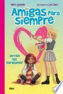 Amigas para siempre #2. !Arriba los corazones!