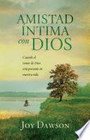 Amistad Intima Con Dios: Cuando el Temor de Dios Esta Presente en Nuestra Vida = Intimate Friendship with God