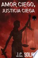Amor Ciego, Justicia Ciega