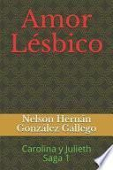 Amor Lésbico: Carolina Y Julieth Saga 1
