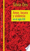 Amor locura y violencia en el siglo XXI