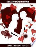 Amor, Tristeza y Amistad