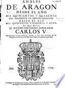 Anales de Aragón desde el año mil quinientos y querenta ... hasta el año mil quinientos cinquenta y ocho en que murió el ... emperador Carlos V