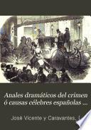 Anales dramáticos del crimen ó Causas célebres españolas y estranjeras
