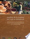 Análisis de la Cadena del Café en Honduras: Elementos para la concertación de un plan de acción para el mejoramiento de su competitividad