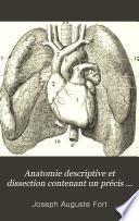 Anatomie descriptive et dissection contenant un précis d'embryologie avec la structure microscopique des organes et celle des tissus