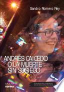 Andrés Caicedo, o, La muerte sin sosiego